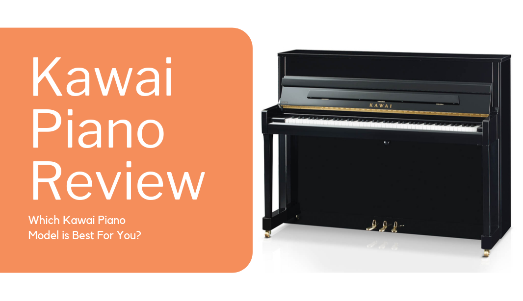 Kawai Piano Review: Which Kawai Piano Model is Best For You?